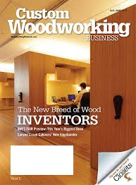 Woodworking Shows Online by Custom Woodworking Business Issue Archives Woodworking Network