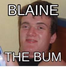 Blaine Meme - blaine the bum bum meme on me me