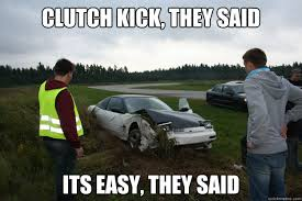 Drift Meme - clutch kick they said its easy they said drift they said