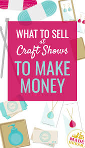 what to sell at craft shows to make money made urban