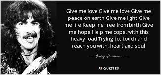george harrison quote give me give me give me peace on