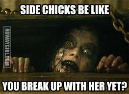 Funny Side Chick Memes - you are a side chick for a reason you will never be the main