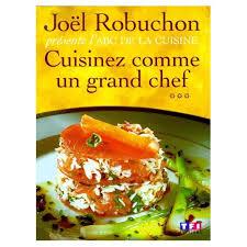 cuisinez comme un chef comme un grand chef l abc de la cuisine tome 3 de joël robuchon