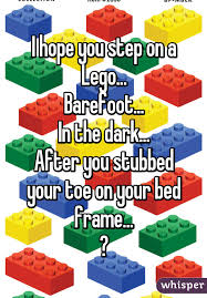 Lego Bed Frame You Step On A Lego Barefoot In The After You