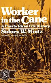 worker in the cane a puerto rican life history sidney w mintz