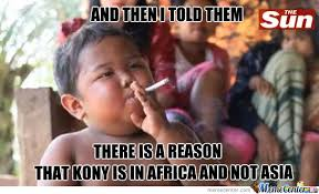 Asia Meme - so that s why kony isn t in asia by dr mythology meme center