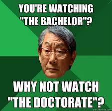 The Bachelor Memes - you re watching the bachelor why not watch the doctorate