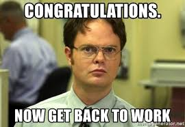 Congratulations Meme - congratulations now get back to work dwight meme meme generator