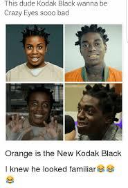 Crazy Eyes Meme - this dude kodak black wanna be crazy eyes sooo bad orange is the