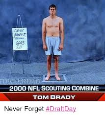 Draft Day Meme - 2000 nfl scouting combine tom brady never forget draftday nfl