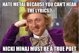 Because I Can Meme - hate metal because you can t hear the lyrics weknowmemes