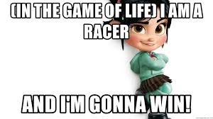 Vanellope Von Schweetz Meme - in the game of life i am a racer and i m gonna win vanellope