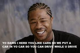 Yo Dawg Know Your Meme - xzibit yo dawg know your meme