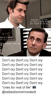 Dont Cry Meme - 25 best memes about dont cry dont cry memes