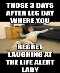 Life Alert Meme - leg day meme lady life memes comics pinterest meme
