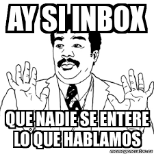 Inbox Meme - meme ay si ay si inbox que nadie se entere lo que hablamos 534638