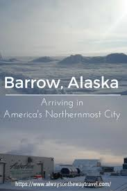 Alaska travel city images Barrow ak the northern most point of the us alaska alaska jpg