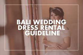 wedding dress rental bali bali wedding dress rental guideline wedding organizer bali