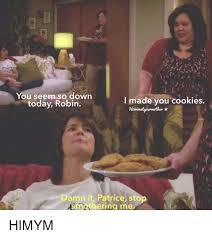 Patrice Meme - you seem so down today robin i made you cookies towaimedyourmoeker