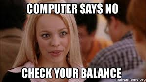 Computer Says No Meme - computer says no check your balance mean girls meme make a meme