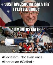 Good Try Meme - just givesocialism a try tll feel good 10 months later ac