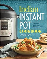 instant cuisine indian instant pot cookbook traditional indian dishes made easy