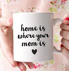 home is where your mom is mug mother u0027s day gift by prettychicsf