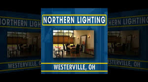northern lighting westerville ohio northern lighting lighting store in westerville oh youtube