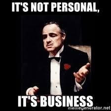 Personal Meme Generator - it s not personal it s business the godfather meme generator