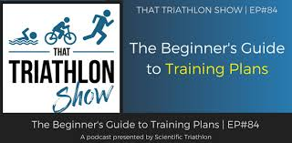 the beginner u0027s guide to triathlon training plans ep 84