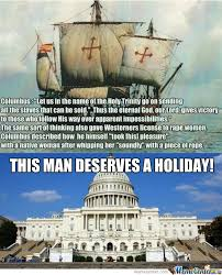 Columbus Day Meme - happy columbus day by kickassia meme center
