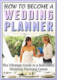 how to become a wedding planner for free how to become a wedding planner the ultimate guide to a