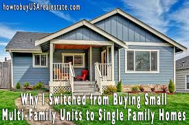 i switched from buying small multi family units to single family homes