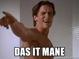 Das It Mane Meme - das it mane patrick bateman meme generator