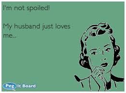 Love My Husband Meme - my husband loves me well maybe i m a little spoiled love