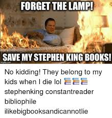 Stephen King Meme - forget the l save my stephen king books no kidding they belong