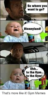 Uhh Meme - so where you want to go disneyland uhh to the gym to the gym
