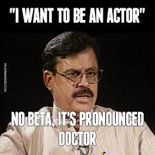 How Is Meme Pronounced - i want to be an actor no beta it s pronounced doctor image