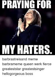 Barbra Streisand Meme - praying for my haters barbrastreisand meme barbrameme queen werk