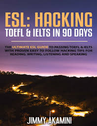 free download esl hacking toefl u0026 ielts in 90 days by jimmy akamini
