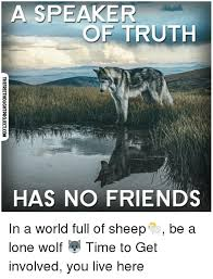 Lone Wolf Meme - a speaker of truth ruth has no friends thefreethoughtprojectcom in