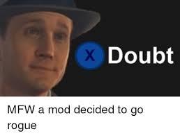 Mfw Meme - doubt mfw a mod decided to go rogue mfw meme on astrologymemes com