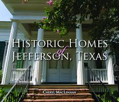 Historic Homes Historic Homes Of Jefferson Texas Cheryl Maclennan