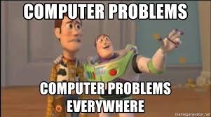 Computer Problems Meme - computer problems computer problems everywhere x x everywhere