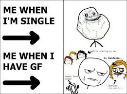 Funny Memes About Girlfriends - funny single meme me when i m single me when i have gf graphics