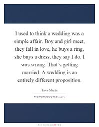 wedding quotes simple i used to think a wedding was a simple affair boy and girl