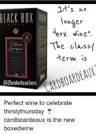 Black Box Meme - it s no black box longer wine 20 the class term is lardboardeaux