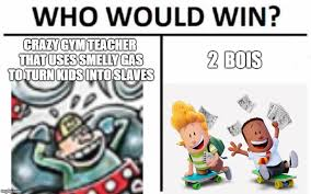 Crazy Teacher Meme - who would win meme imgflip