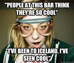 Iceland Meme - people at this bar think they re so cool i ve been to iceland i