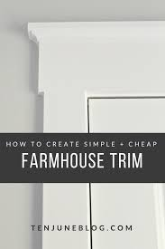 ten june how to create simple cheap farmhouse trim ten june